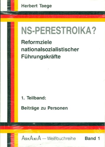 NS-Perestroika? Reformziele nationalsozialistischer Führungskräfte. 1 Teilband: Beiträge