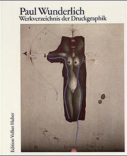 Paul Wunderlich, Werkverzeichnis der Druckgraphik, 1948 bis 1982: Catalogue raisonne (Paul ...