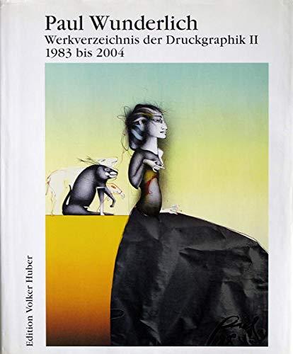 9783921785799: Paul Wunderlich: Werkverzeichnis der Druckgraphik II = [Complete Graphic Work, Vol. 2], 1983-2004