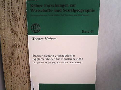 9783921790267: Standorteignung grossstadtischer Agglomerationen fur Industriebetriebe: Dargestellt an den Beispielen Koln und Leipzig (Kolner Forschungen zur Wirtschafts- und Sozialgeographie)