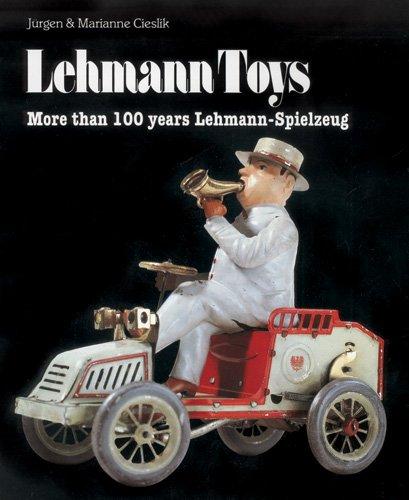 Lehmann Toys: More Than 100 Years Lehmannn-Spielzeug: Cieslik, Jurgen and Marianne