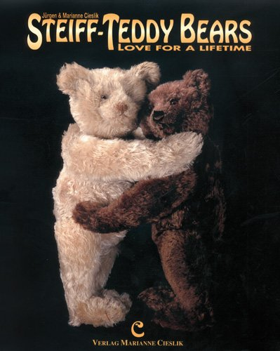 Steiff-Teddy Bears. Love for a Lifetime: Marianne Cieslik; Jurgen