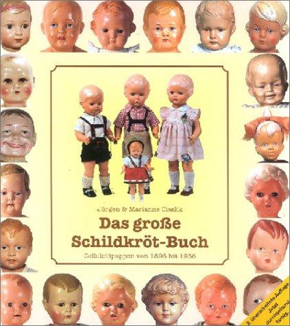 Das grosse Schildkröt-Buch. Celluloidpuppen von 1896 bis: Jürgen Cieslik, Marianne