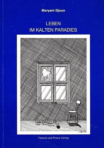 9783921866511: Leben im kalten Paradies: Lebensläufe und Meinungen von Menschen aus anderen Kulturen und Nationen die in Deutschland leben
