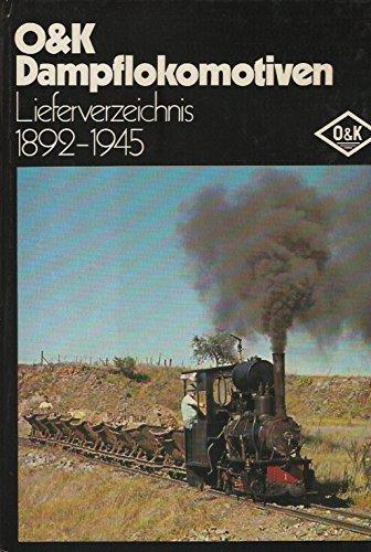 9783921894002: O&K Dampflokomotiven. Lieferverzeichnis 1892-1945
