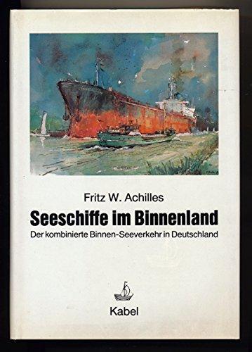Seeschiffe im Binnenland : Der Kombinierte Binnen-Seeverkehr in Deutschland: Fritz W. Achilles