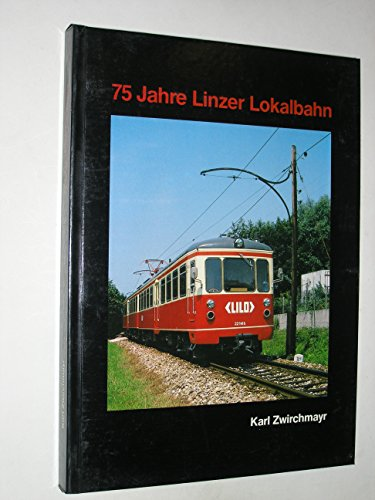 75 Jahre Linzer Lokalbahn 1912-1987. Eine Dokumentation: ZWIRCHMAYR KARL