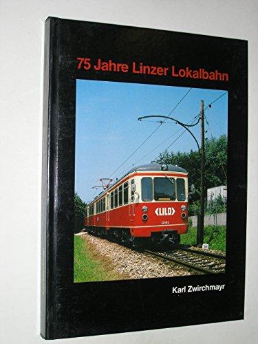 9783921980217: 75 Jahre Linzer Lokalbahn 1912-1987. Eine Dokumentation zur Geschichte und Technik der Bahnstrecke Linz - Eferding - Waizenkirchen