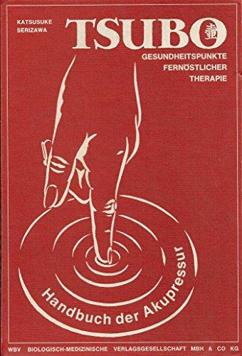 Tsubo Gesundheitspunkte fernöstlicher Therapie - Handbuch der Akupressur Katsusuke Serizawa