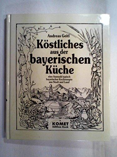 9783921991121: Köstliches aus der alten bayerischen Küche. Eine Auswahl typisch bayerischer Kochrezepte aus Stadt und Land