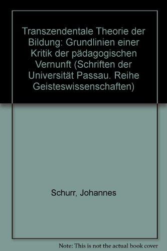 9783922016229: Transzendentale Theorie der Bildung: Grundlinien einer Kritik der pädagogischen Vernunft (Schriften der Universität Passau. Reihe Geisteswissenschaften) (German Edition)
