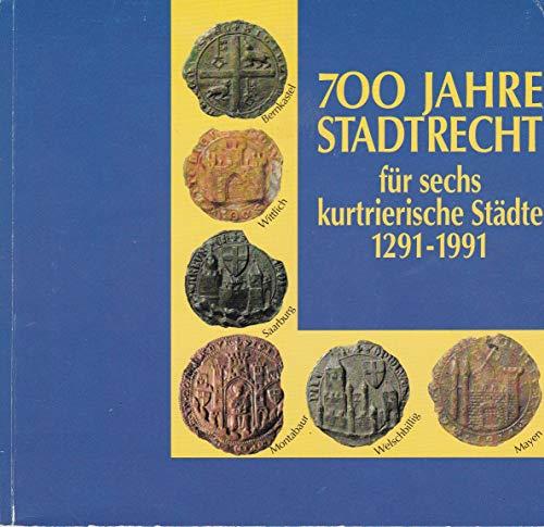 9783922018834: 700 Jahre Stadtrecht für sechs kurtrierische Städte, 1291-1991: Bernkastel, Mayen, Montabaur, Saarburg, Welschbillig, Wittlich (German Edition)