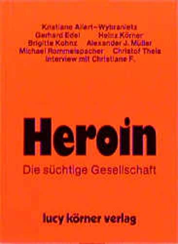 Heroin : die süchtige Gesellschaft: Körner, Heinz [Hrsg.]