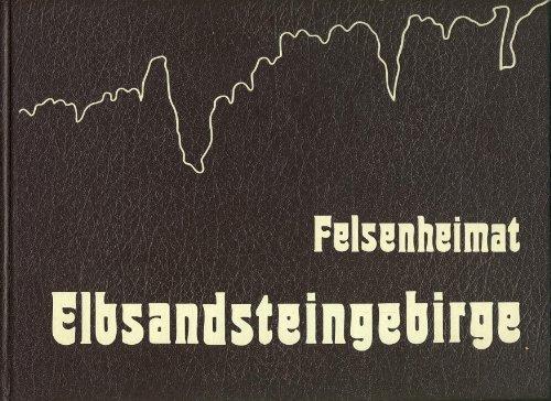 9783922066002: Felsenheimat Elbsandsteingebirge Sächsisch-Böhmische Schweiz. Erlebnis einer Landschaft und ihre künstlerische Darstellung. Ein Jahrhundert Sächsisches Bergsteigen