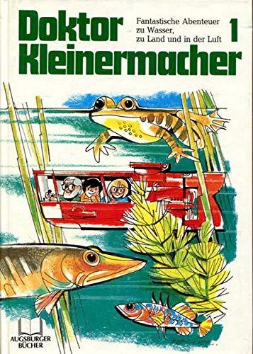 Doktor Kleinermacher 1 - Fantastische Abenteuer zu Wasser,zu Land und in der Luft - Herbert Paatz
