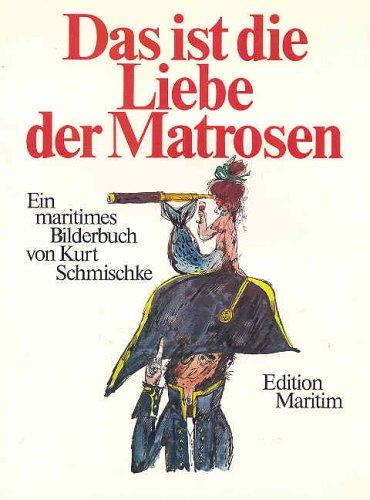 9783922117476: Das ist die Liebe der Matrosen. Ein maritimes Bilderbuch