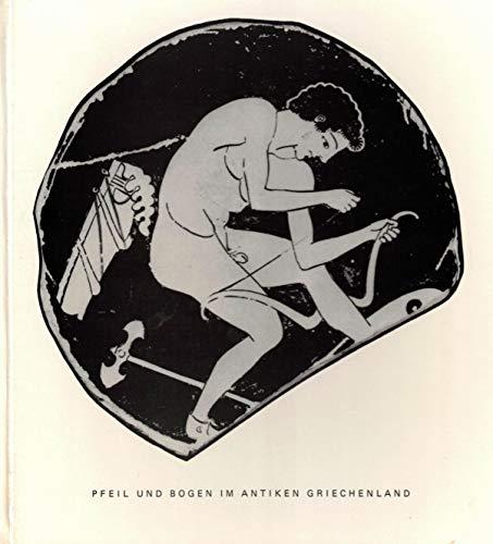 Pfeil und Bogen im antiken Griechenland (Pfeil und Bogen in der Geschichte) (German Edition) (3922130038) by Tolle-Kastenbein, Renate