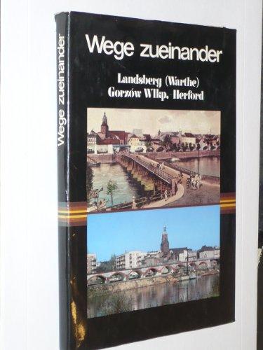 9783922131175: Wege zueinander. Landsberg - Gorz�w - Herford