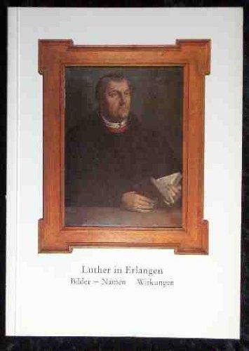 Luther in Erlangen. Bilder-Namen-Wirkungen. (Schriften der Universitätsbibliothek: Keunecke, Hans-Otto (Hg.):