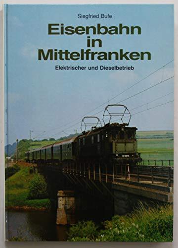 9783922138105: Eisenbahn in Mittelfranken - Elektrischer und Dieselbetrieb