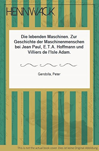 9783922140092: Die lebenden Maschinen: Zur Geschichte d. Maschinenmenschen bei Jean Paul, E. T. A. Hoffmann u. Villiers de l'Isle Adam (Reihe Metro ; Bd. 10) (German Edition)