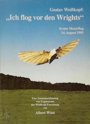 9783922175391: Gustav Weißkopf: Ich flog vor den Wrights: Erster Motorflug 14. August 1901