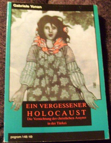 9783922197256: Ein vergessener Holocaust: Die Vernichtung der christlichen Assyrer in der Türkei (Pogrom Reihe bedrohte Völker)