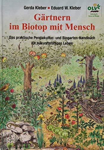 9783922201311: Gärtnern im Biotop mit Mensch: Das praktische Biogarten-Handbuch für ein zukunftsfähiges Leben