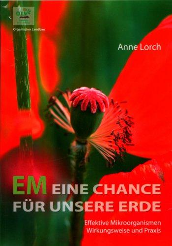9783922201618: EM. Eine Chance für unsere Erde: Effektive Mikroorganismen. Wirkungsweise und Praxis