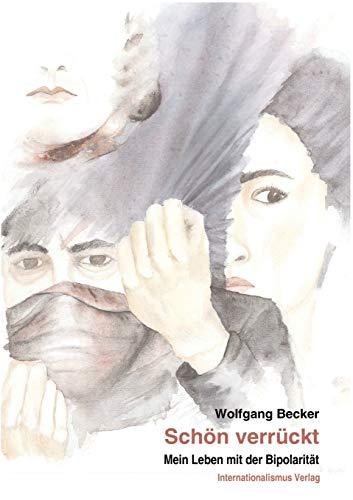 Schön verrückt - Mein Leben mit der: Becker Wolfgang