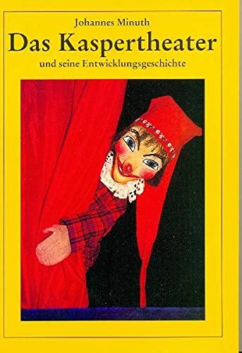 Das Kaspertheater und seine Entwicklungsgeschichte : Vom: Minuth, Johannes