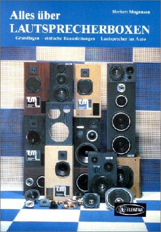 Alles über Lautsprecherboxen - Grundlagen, einfache Bauanleitungen, Lautsprecher im Auto: ...