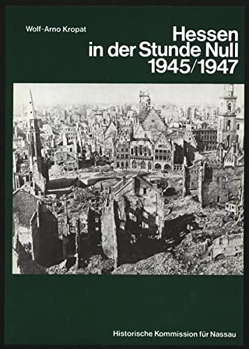 9783922244004: Hessen in der Stunde Null 1945/1947: Politik, Wirtschaft u. Bildungswesen in Dokumenten (Veroffentlichungen der Historischen Kommission fur Nassau ; Bd. 26) (German Edition)