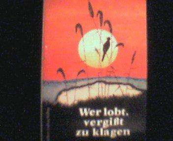9783922267195: Wer lobt, vergisst zu klagen. Humor, Gelassenheit und G�te (Meditationstexte)