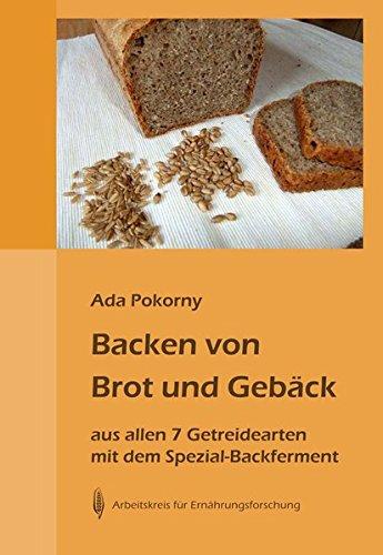 9783922290032: Backen von Brot und Gebäck aus allen 7 Getreidearten und dem Buchweizen mit dem Spezial-Backferment: Weizen und Dinkel, Roggen, Gerste, Hafer, Mais, Hirse, Reis, Buchweizen