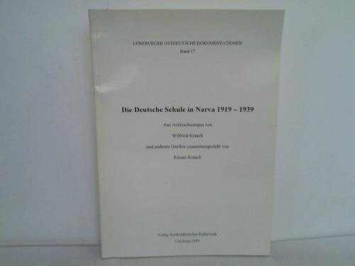 Die Deutsche Schule in Narva 1919 - 1939. Aus Aufzeichnungen und anderen Quellen zusammengestellt: ...