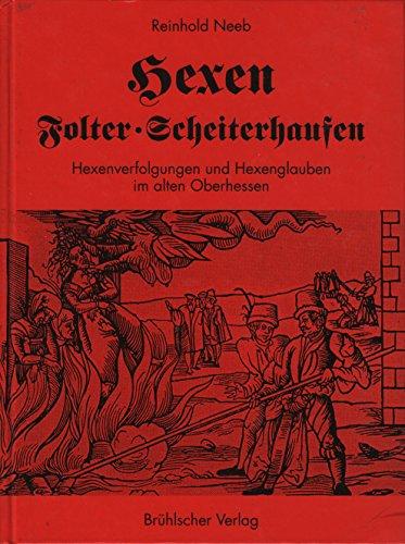 9783922300434: Hexen, Folter, Scheiterhaufen: Hexenverfolgungen und Hexenglauben im alten Oberhessen (German Edition)