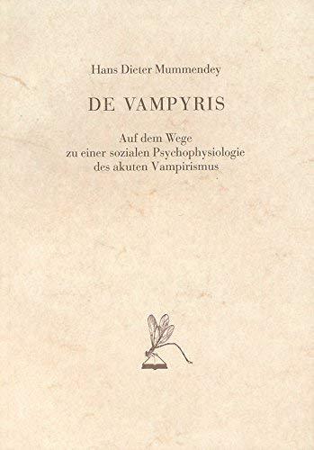 9783922305033: De vampyris: Auf dem Wege zu einer sozialen Psychophysiologie des akuten Vampirismus (Litzelstetter Libellen)