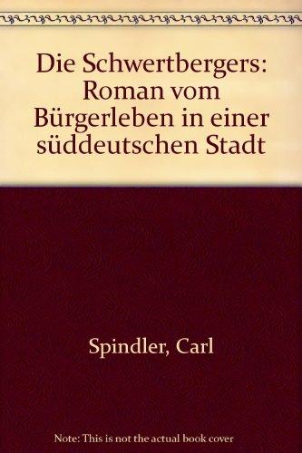 Die Schwertbergers Roman vom Bürgerleben in einer: Spindler, Carl