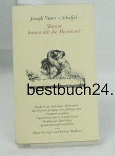 9783922305194: Warum küssen sich die Menschen?. Trink-Poesie und Kater-Philosophie des Meister Josephus vom Dürren Aste. Trompeterstücklein, Vagantenepistel, Polizei-Poesie, Gaudeamus-Blödeleien