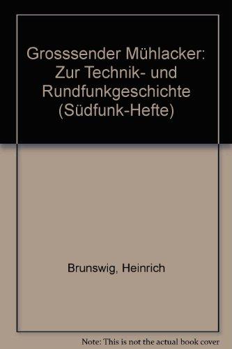 Grosssender Mühlacker: Zur Technik- und Rundfunkgeschichte (Südfunk-Hefte): Brunswig, Heinrich