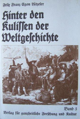 Hinter den Kulissen der Weltgeschichte. Beiträge zur: Lützeler, Felix Franz