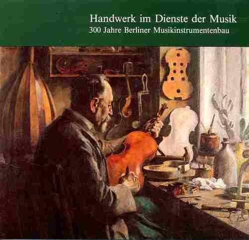 9783922378068: Handwerk im Dienste der Musik 300 Jahre Berliner Musikinstrumentenbau