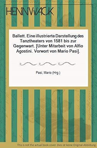 9783922383000: Ballett - Eine Illustrierte Darstellung Des Tanztheaters Von 1581 Bis Zur Gegenwart