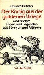 9783922383413: Der König aus der goldenen Wiege. Und andere Sagen und Legenden aus Böhmen und Mähren