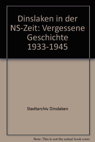 Dinslaken in der NS-Zeit. Vergessene Geschichte. 1933-1945.: Gollnick, Rüdiger, Jürgen Grafen Uwe ...