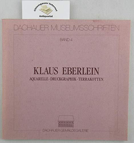 Klaus Eberlein: Aquarelle, Druckgraphik, Terrakotten (Dachauer Museumsschriften)