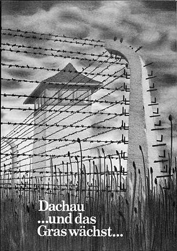 9783922431077: Dachau ... und das Gras w�chst ...: Ein Report f�r die Nachgeborenen