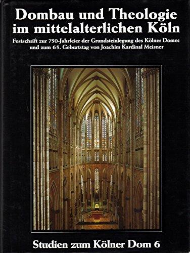 Dombau Und Theologie Im Mittelalterlichen Koln: Studien Zum Kolner Dom 6