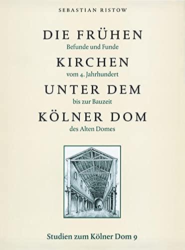 Die frühen Kirchen unter dem Kölner Dom: Sebastian Ristow
